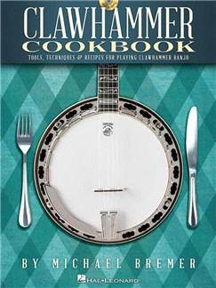 Michael Bremer: Clawhammer Cookbook - Tools, Techniques & Recipes For Playing Clawhammer Banjo Bog og CD | Banjo