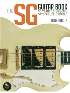Tony Bacon: The SG Guitar Book - 50 Years Of Gibson's Stylish Solid Guitar Books |