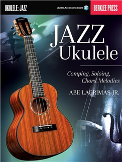 Jazz Ukulele: Comping, Soloing, Chord Melodies (Berklee Guide) (Book/Online Audio) Books and Digital Audio | Ukulele