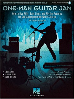 One-Man Guitar Jam: How To Use Riffs, Bass Lines, And Rhythm Patterns For Self-Accompaniment While Soloing Books and Digital Audio | Guitar