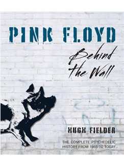 Pink Floyd: Behind the Wall - The Complete Psychedelic History From 1965 To Today Books |