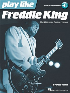 Play Like Freddie King: The Ultimate Guitar Lesson (Book/Online Audio) Books and Digital Audio | Guitar