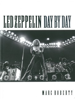 Marc Roberty: Led Zeppelin – Day By Day Books |