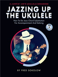 Jazzing Up The Ukulele – How To Do Jazz Chord Substitution For Accompaniment And Soloing (Book/CD) Books and CDs | Ukulele