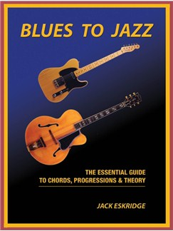 Jack Eskridge: Blues To Jazz - The Essential Guide To Chords, Progression & Theory Books | Guitar