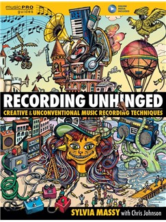 Sylvia Massy: Recording Unhinged - Creative And Unconventional Music Recording Techniques (Book/Online Media) Books and Digital Audio |