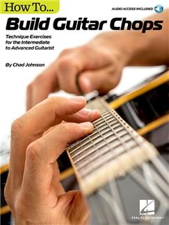 Chad Johnson: How To Build Guitar Chops (Book/Online Audio) Buch und Digitale Audio | Gitarre