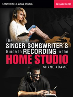 Shane Adams: The Singer-Songwriter's Guide To Recording In The Home Studio Books |