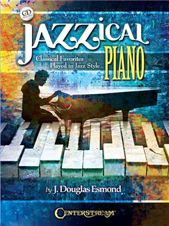 Jazzical Piano: Classical Favorites Played In Jazz Style (Book/CD) Books and CDs | Piano