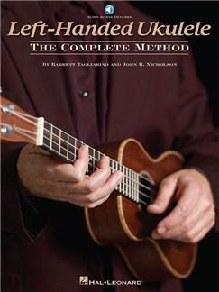 Barrett Tagliarino/John R. Nicholson: Left-Handed Ukulele - The Complete Method (Book/Online Audio) Books and Digital Audio | Ukulele