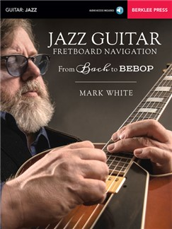 Mark White: Jazz Guitar Fretboard Navigation - From Bach To Bebop (Book/Online Audio) Books and Digital Audio | Guitar
