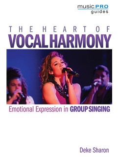 Deke Sharon: The Heart Of Vocal Harmony - Emotional Expression In Group Singing Books | Voice