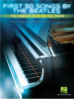 First 50 Songs By The Beatles You Should Play On The Piano Buch | Klavier, Text & Akkorde
