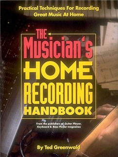 Ted Greenwald: The Musician's Home Recording Handbook Books |