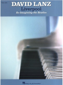 David Lanz: Liverpool - Re-Imagining The Beatles Books | Piano