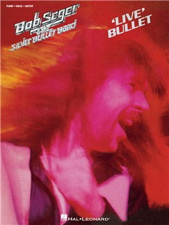 Bob Seger & The Silver Bullet Band: Live Bullet Books | Piano, Vocal & Guitar
