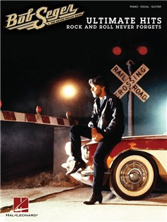 Bob Seger: Ultimate Hits - Rock And Roll Never Forgets Books   Piano, Vocal & Guitar
