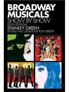 Stanley Green: Broadway Musicals - Show By Show (Sixth Edition) Books |