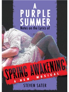 Steven Sater: A Purple Summer - Notes On The Lyrics Of Spring Awakening Books |