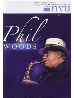 The Jazz Masterclass Series From NYU: Phil Woods DVDs / Videos | Saxophone