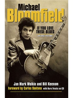 Jan Mark Wolkin/Bill Keenom: Michael Bloomfield - If You Love These Blues Books and CDs |