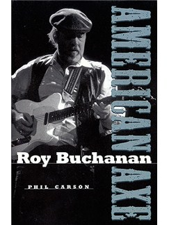 Phil Carson: Roy Buchanan - American Axe Books |