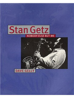 Dave Gelly: Stan Getz - Nobody Else But Me Books |