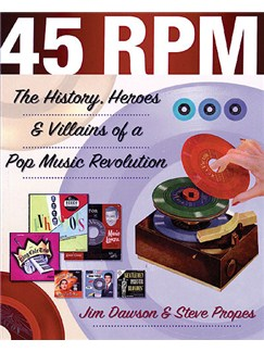 Jim Dawson/Steve Propes: 45 RPM - The History, Heroes And Villains Of A Pop Music Revolution Books |