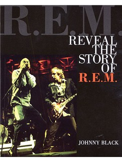 Johnny Black: Reveal - The Story Of R.E.M. Books |