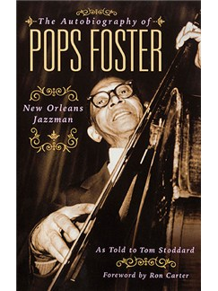 Tom Stoddard: The Autobiography of Pops Foster - New Orleans Jazz Man Books |