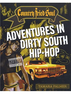 Tamara Palmer: Country Fried Soul - Adventures In Dirty South Hip Hop Books |