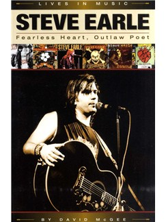 David McGee: Steve Earle - Fearless Heart, Outlaw Poet Books |