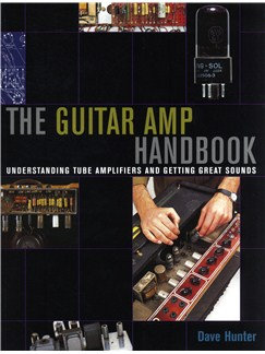 Dave Hunter: The Guitar Amp Handbook - Understanding Tube Amplifiers And Getting Great Sounds Books | Electric Guitar