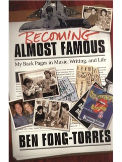 Ben Fong-Torres: Becoming Almost Famous - My Back Pages In Music, Writing, And Life Books |