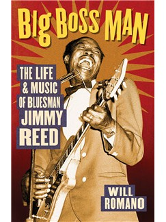 Will Romano: Big Boss Man - The Life And Music Of Bluesman Jimmy Reed Books |