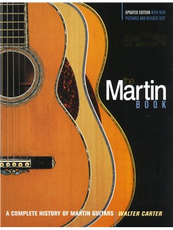 Walter Carter: The Martin Book - A Complete History Of Martin Guitars Books | Acoustic Guitar