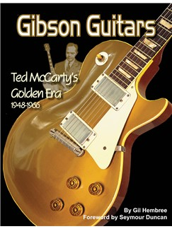 Gil Hembree: Gibson Guitars - Ted McCarty's Golden Era 1948-1966 Books | Guitar