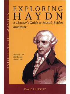 David Hurwitz: Exploring Haydn - A Listener's Guide To Music's Boldest Innovator Books and CDs |