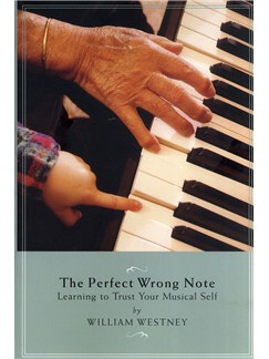 William Westney: The Perfect Wrong Note - Learning To Trust Your Musical Self Books | All Instruments