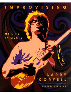 Larry Coryell: Improvising - My Life In Music Books and CDs |