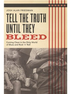 Josh Alan Friedman: Tell The Truth Until They Bleed - Coming Clean In The Dirty World Of Blues And Rock 'N' Roll Books |