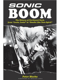 Peter Blecha: Sonic Boom! - The History Of Northwest Rock Books |