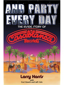 Larry Harris/Jeff Suhs/Curt Gooch: And Party Every Day - The Inside Story Of Casablanca Records Books |