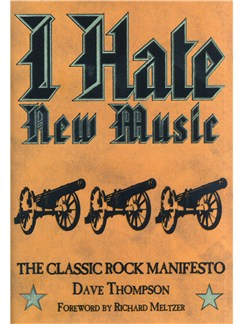 Dave Thompson: I Hate New Music - The Classic Rock Manifesto Books |