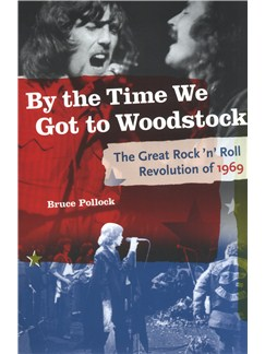 Bruce Pollock: By The Time We Got To Woodstock - The Great Rock 'N' Roll Revolution Of 1969 Books |