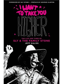 Jeff Kaliss: I Want to Take You Higher – The Life And Times Of Sly & The Family Stone Books |