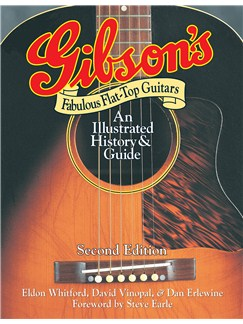Dan Erlewine/David Vinopal/Eldon Whitford: Gibson's Fabulous Flat-Top Guitars - Second Edition Books | Acoustic Guitar