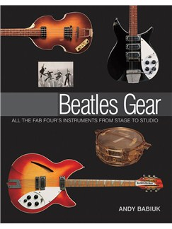 Andy Babiuk: Beatles Gear - All the Fab Four's Instruments From Stage To Studio Books | Guitar, Bass Guitar, Drums, Keyboard