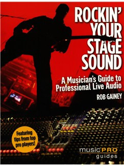 Rob Gainey: Rockin' Your Stage Sound - A Musician's Guide To Professional Live Audio Books |