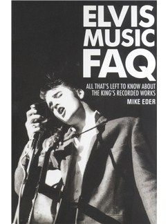 Elvis Music FAQ: All That's Left To Know About The King's Recorded Works Books |